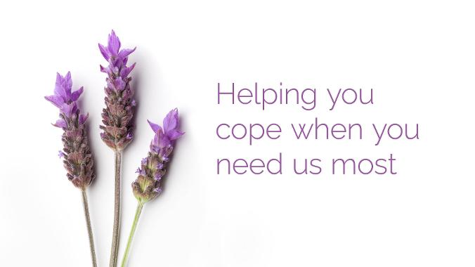 Helping you cope when you need us most